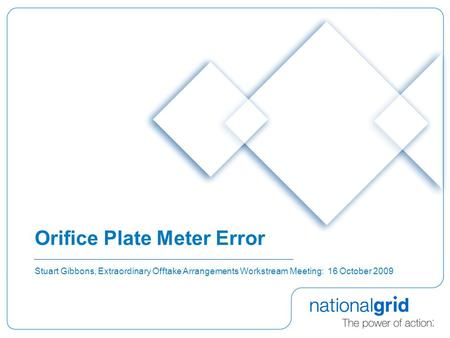 Orifice Plate Meter Error Stuart Gibbons, Extraordinary Offtake Arrangements Workstream Meeting: 16 October 2009.