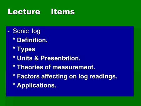 Lecture items Sonic log * Definition. * Types * Units & Presentation.