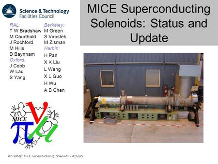 MICE Superconducting Solenoids: Status and Update RAL: T W Bradshaw M Courthold J Rochford M Hills D Baynham Oxford: J Cobb W Lau S Yang 2010-06-08 MICE.