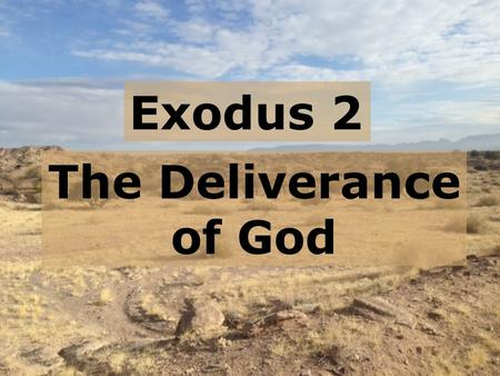Exodus 2 The Deliverance of God.  A continuation of Genesis  God working through Abraham's descendents  God had blessed & prospered His people  But.