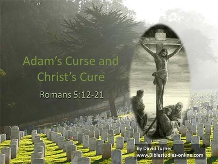 Adam's Curse and Christ's Cure By David Turner www.Biblestudies-online.com.