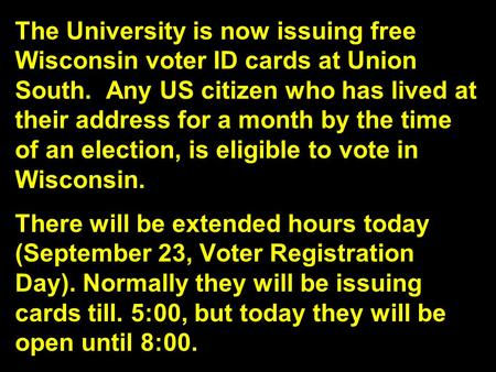 The University is now issuing free Wisconsin voter ID cards at Union South. Any US citizen who has lived at their address for a month by the time of an.
