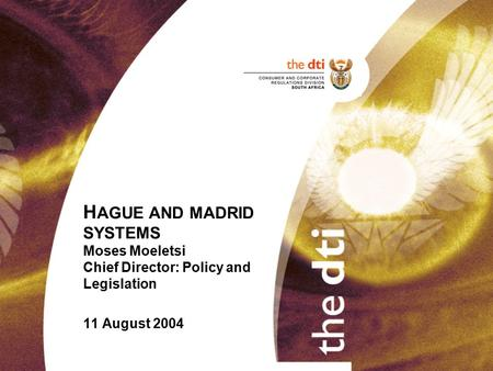 H AGUE AND MADRID SYSTEMS Moses Moeletsi Chief Director: Policy and Legislation 11 August 2004.