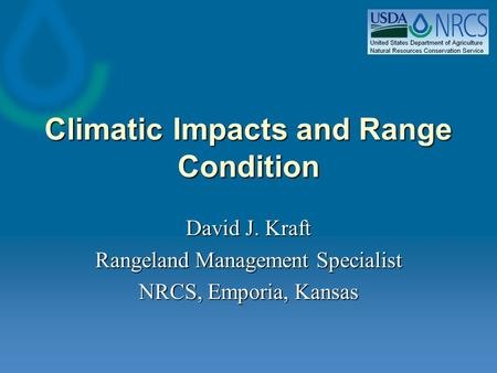 Climatic Impacts and Range Condition David J. Kraft Rangeland Management Specialist NRCS, Emporia, Kansas.