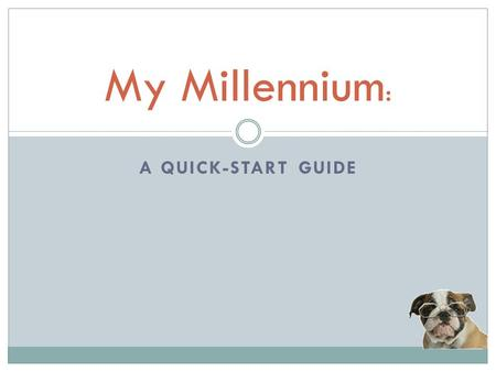 A QUICK-START GUIDE My Millennium :. So what is this My Millennium thing, anyway? My Millennium allows you to access all of the regular functions of the.