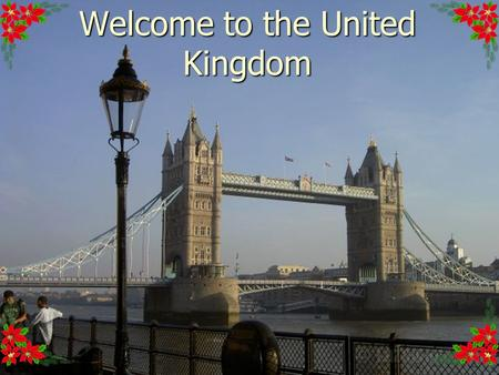 Welcome to the United Kingdom See – saw, sacrodown, See – saw, sacrodown, Which is the way to London town? Which is the way to London town? One foot.