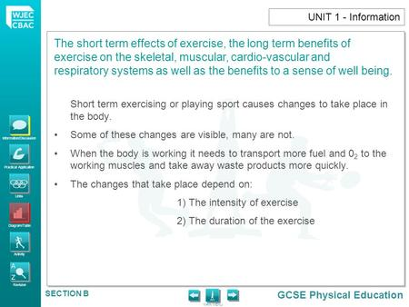 UNIT 1 - Information Short term exercising or playing sport causes changes to take place in the body. Some of these changes are visible, many are not.