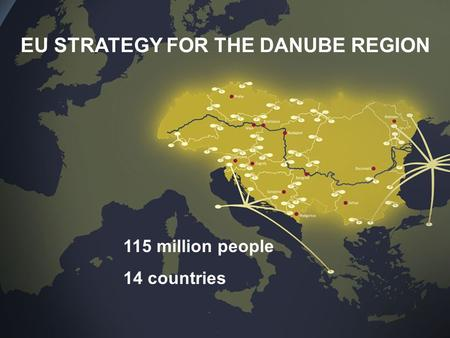 1 115 million people 14 countries EU STRATEGY FOR THE DANUBE REGION.