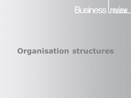 Organisation structures. Formal organisation This is the internal structure of a business — the way in which human resources are organised. It takes into.