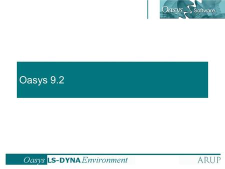 Oasys 9.2. Oasys 9.2 – What is new? Multiple Models and Automatic Processes –Generate a series of models in Primer in one operation –Submit list of models.