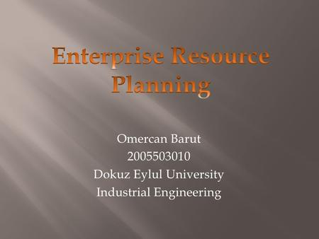 Omercan Barut 2005503010 Dokuz Eylul University Industrial Engineering.