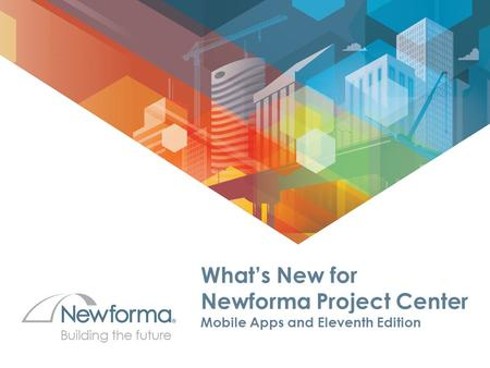 New Mobile apps – What's New for Newforma Project Center Mobile Apps and Eleventh Edition.