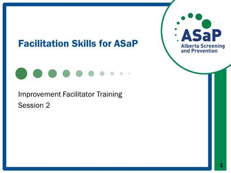 Facilitation Skills for ASaP 1 Improvement Facilitator Training Session 2.