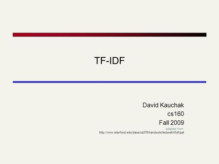 TF-IDF David Kauchak cs160 Fall 2009 adapted from: