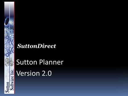 SuttonDirect Sutton Planner Version 2.0. Sutton Planner Primarily designed for make to order / engineer to order environments Benefits ANY environment.