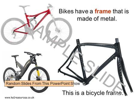 Www.ks1resources.co.uk This is a bicycle frame. Bikes have a frame that is made of metal. SAMPLE SLIDE Random Slides From This PowerPoint Show.