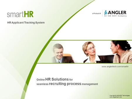 A Product of HR Applicant Tracking System www.angleritech.com/smarthr Online HR Solutions for seamless recruiting process management Copyright © ANGLER.