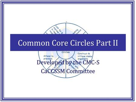 Common Core Circles Part II Developed by the CMC-S CaCCSSM Committee.