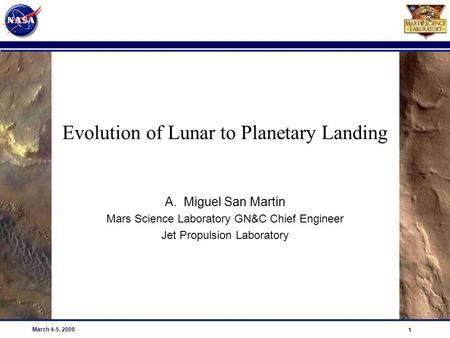 PRE-DECISIONAL DRAFT; For planning and discussion purposes only 1 1 March 4-5, 2008 Evolution of Lunar to Planetary Landing A.Miguel San Martin Mars Science.