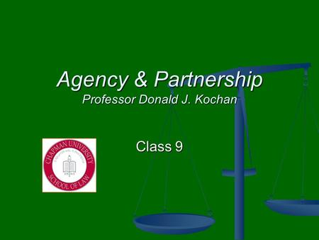 Agency & Partnership Professor Donald J. Kochan Class 9.