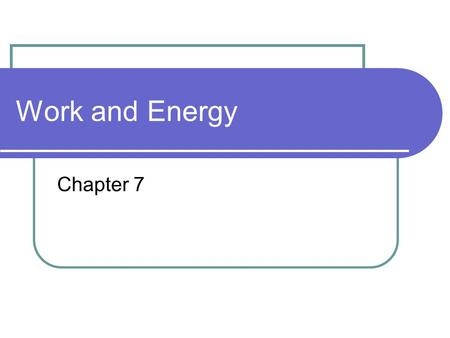 Work and Energy Chapter 7.