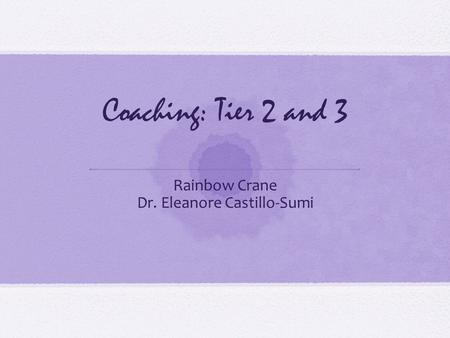 Coaching: Tier 2 and 3 Rainbow Crane Dr. Eleanore Castillo-Sumi.