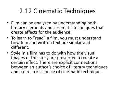 2.12 Cinematic Techniques Film can be analyzed by understanding both literary elements and cinematic techniques that create effects for the audience. To.