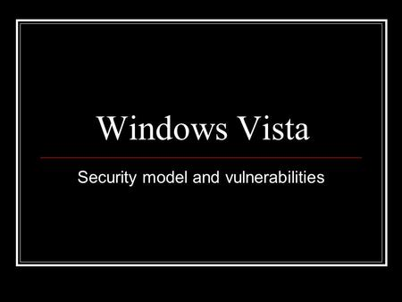 Windows Vista Security model and vulnerabilities.