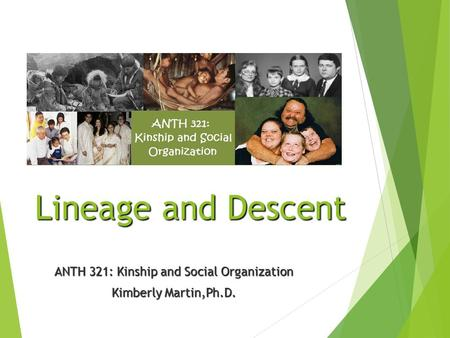 Lineage and Descent ANTH 321: Kinship and Social Organization Kimberly Martin,Ph.D.
