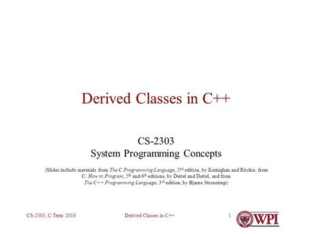 Derived Classes in C++CS-2303, C-Term 20101 Derived Classes in C++ CS-2303 System Programming Concepts (Slides include materials from The C Programming.
