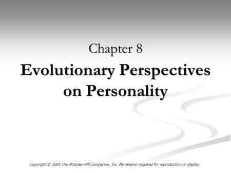 Evolutionary Perspectives on Personality Chapter 8 Copyright © 2005 The McGraw-Hill Companies, Inc. Permission required for reproduction or display.