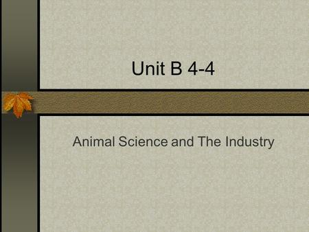 Unit B 4-4 Animal Science and The Industry. Problem Area 4 Understanding Animal Reproduction and Biotechnology.