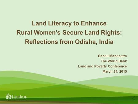 1 Sonali Mohapatra The World Bank Land and Poverty Conference March 24, 2015 Land Literacy to Enhance Rural Women's Secure Land Rights: Reflections from.