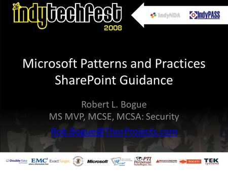 Microsoft Patterns and Practices SharePoint Guidance Robert L. Bogue MS MVP, MCSE, MCSA: Security