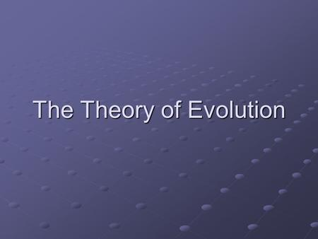 The Theory of Evolution. Earth's History The Earth was formed about 4.6 billion years ago The Earth was formed about 4.6 billion years ago by 2.2 billion.