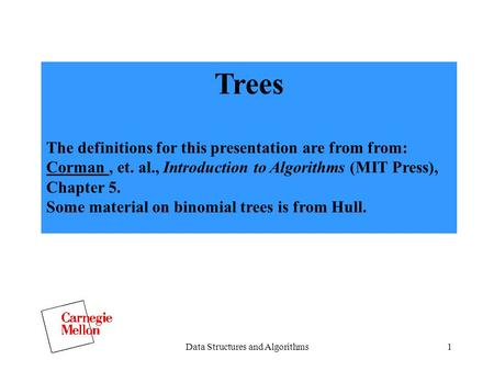 Data Structures and Algorithms1 Trees The definitions for this presentation are from from: Corman, et. al., Introduction to Algorithms (MIT Press), Chapter.