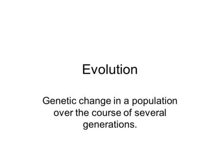 Genetic change in a population over the course of several generations.