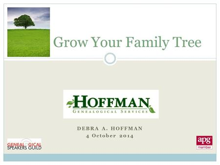 DEBRA A. HOFFMAN 4 October 2014 Grow Your Family Tree.