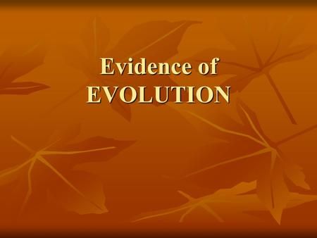 Evidence of EVOLUTION. Evidence Supporting Evolutionary Theory Fossil Record Fossil Record Biogeography Biogeography Homologies Homologies Anatomical-