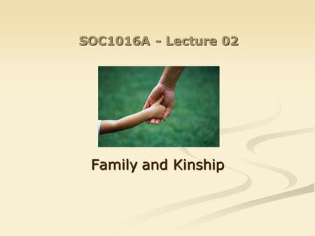 SOC1016A - Lecture 02 Family and Kinship. Last week: Social Anthropology explores the cultural dimension of social institutions. Its perspective is: Social.