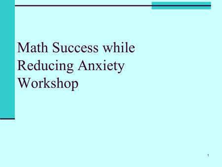 Math Success while Reducing Anxiety Workshop 1. Workshop Outline 2 MathCounseling  Register Right  Learning Styles  Mathematical Mindset  Managing.