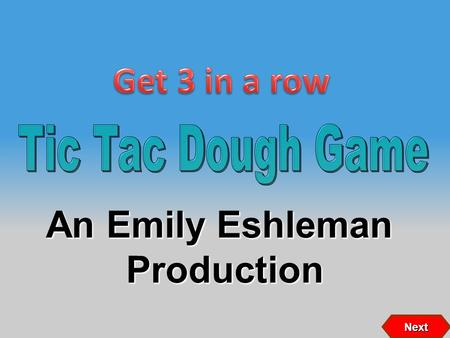 An Emily Eshleman Production Next 87 2 546 3 1 If X wins If O wins X X O O 9 Click on person to select question XOOX Copyright © 2007 Training Games,