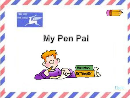 Write a letter to a penpal who lives in an English speaking country. Before you start ask yourself 2 questions: 1. What do you want to tell your pen pal.