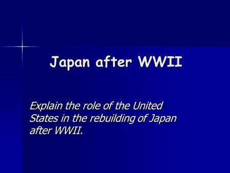Japan after WWII Explain the role of the United States in the rebuilding of Japan after WWII.