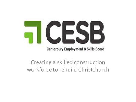 Creating a skilled construction workforce to rebuild Christchurch.