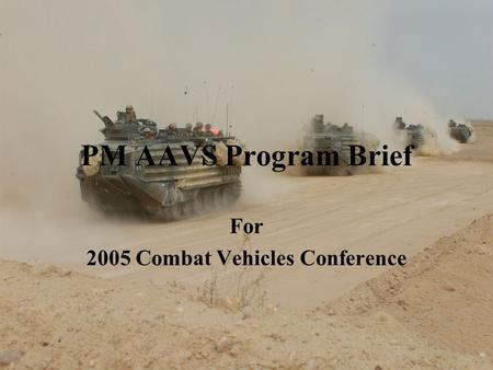 PM AAVS Program Brief For 2005 Combat Vehicles Conference.