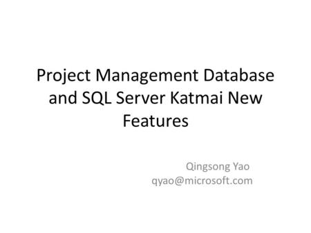 Project Management Database and SQL Server Katmai New Features Qingsong Yao