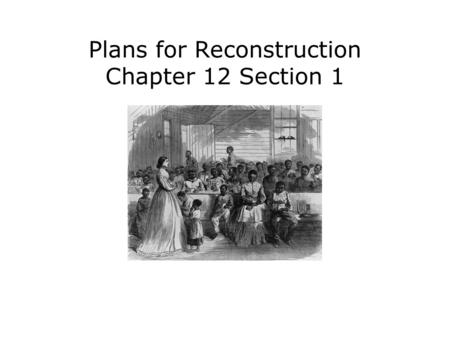 Plans for Reconstruction Chapter 12 Section 1