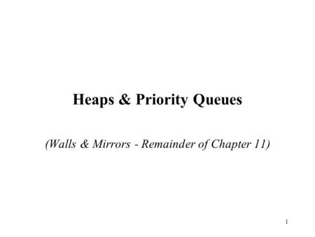1 Heaps & Priority Queues (Walls & Mirrors - Remainder of Chapter 11)