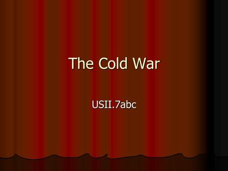The Cold War USII.7abc. Much of Europe was in ruins following WWII. Soviet Union forces occupied most of the Eastern and Central Europe and the Eastern.